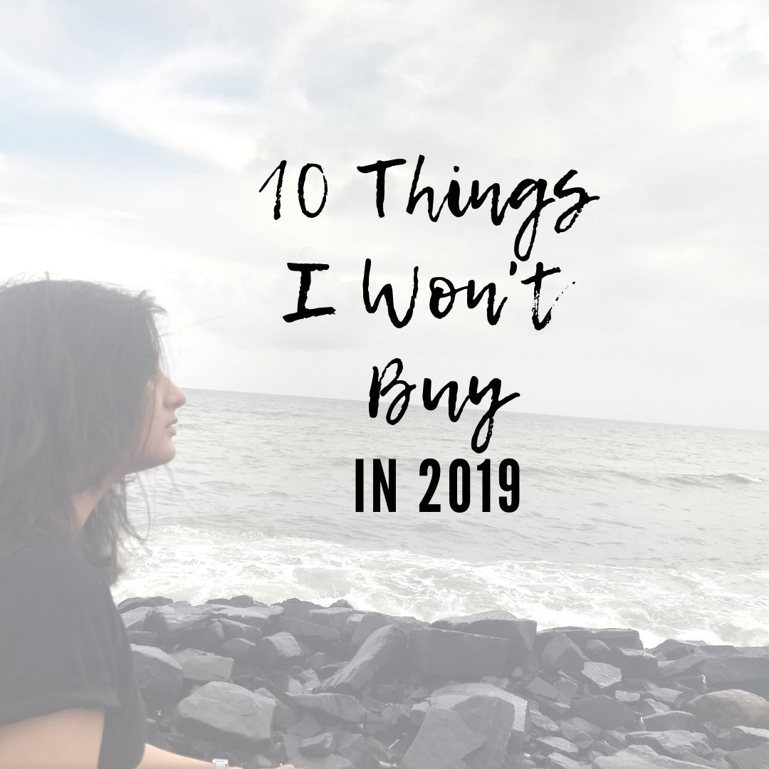 10 Things I won't Buy in 2019