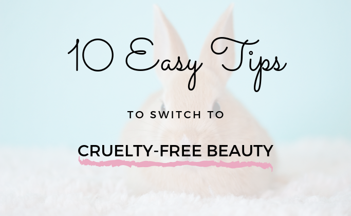 Easy tips to switch to cruelty free beauty products