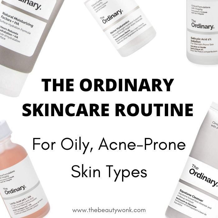 The Ordinary Skincare Routine For Oily Acne Prone Skin